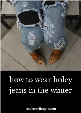 how to wear holey jeans in the winter | southern elle style | dallas fashion blogger