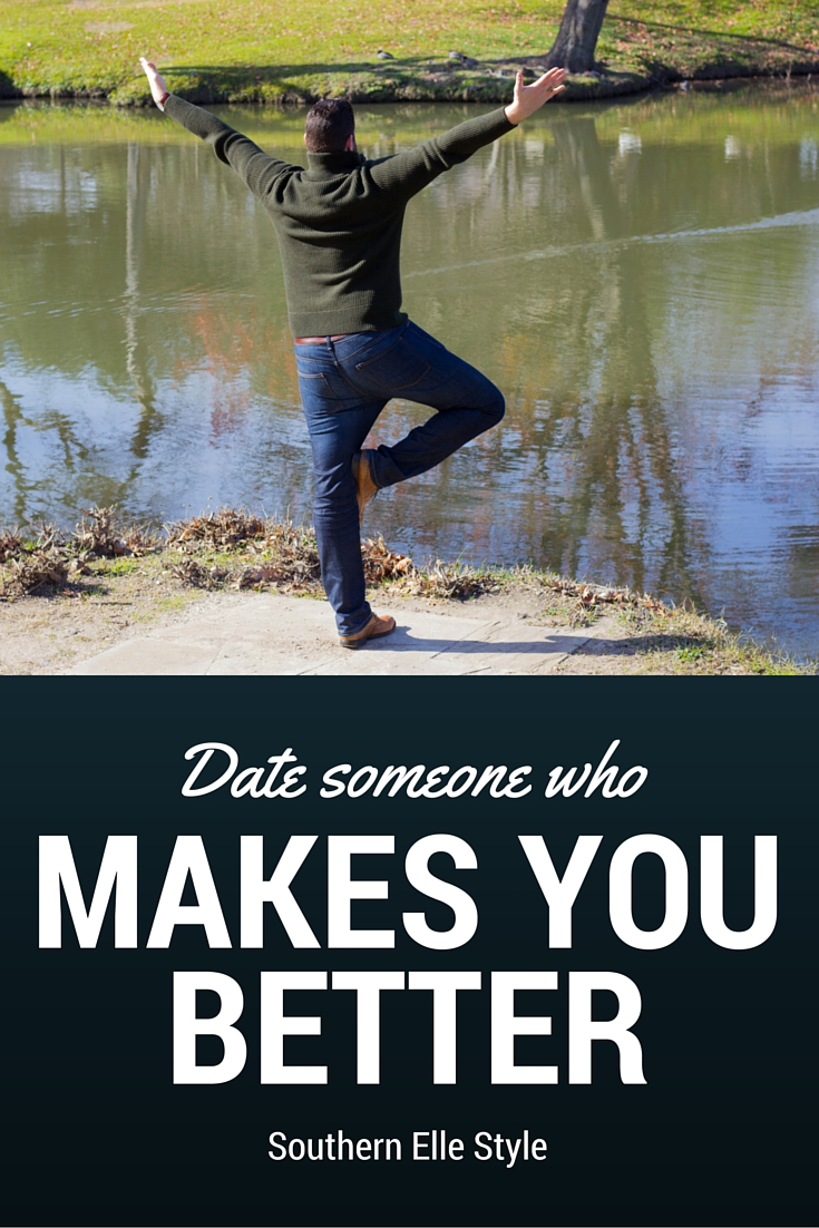 date someone who makes you better, southern elle style