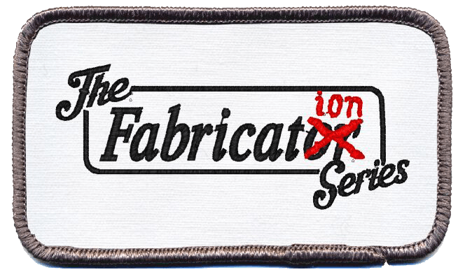 The Fabrication Series