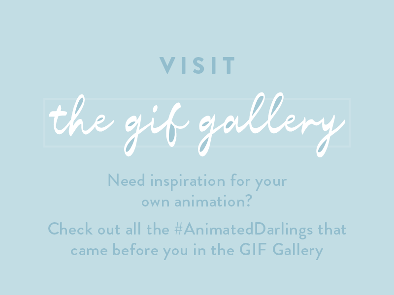 Visit the GIF Gallery and get loads of inspiration from the #AnimatedDarlings who went before you