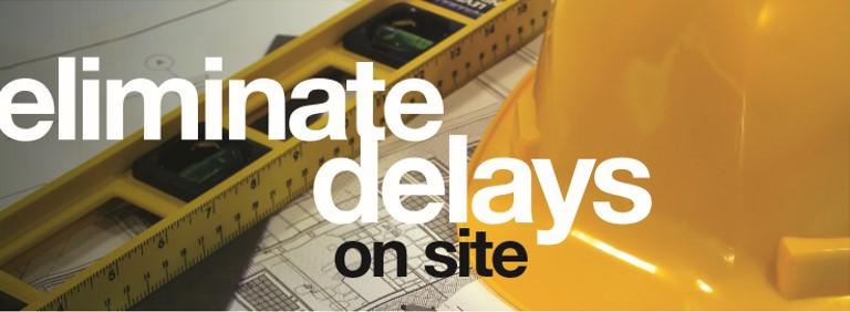eliminate delays on site