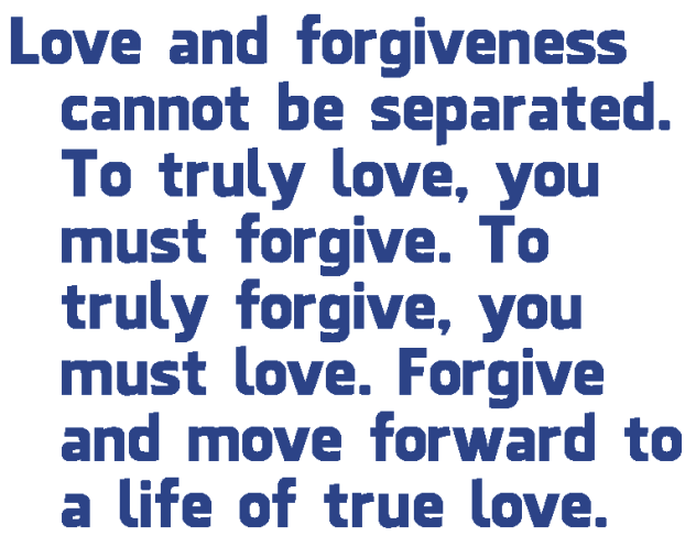 love-and-forgiveness-cannot-be-separated-to-truly-love-2c-you-must-forgive-to-truly-forgive-2c-you-must-love-forgive-and-move-forward-to-a-life-of-true-love-status