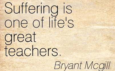 Quotation-Bryant-Mcgill-loss-great-pain-suffering-growth-teachers-learning-humility-Meetville-Quotes-231791