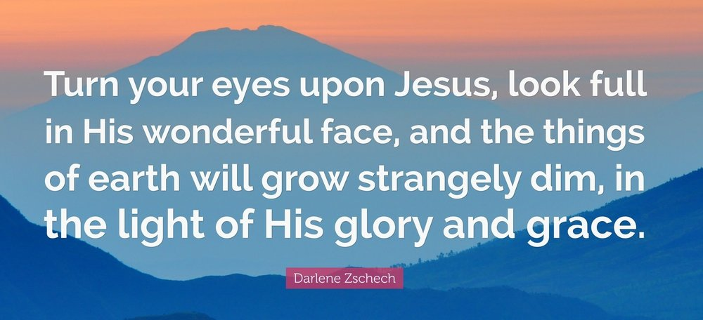 1457031-Darlene-Zschech-Quote-Turn-your-eyes-upon-Jesus-look-full-in-His.jpg