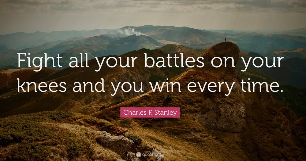 748315-Charles-F-Stanley-Quote-Fight-all-your-battles-on-your-knees-and.jpg
