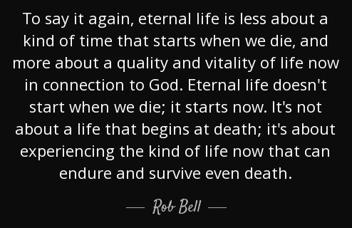 quote-to-say-it-again-eternal-life-is-less-about-a-kind-of-time-that-starts-when-we-die-and-rob-bell-48-79-82.jpg