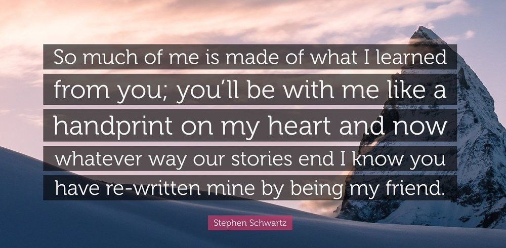 4797060-Stephen-Schwartz-Quote-So-much-of-me-is-made-of-what-I-learned.jpg