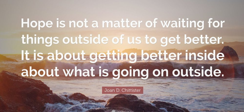 3841772-Joan-D-Chittister-Quote-Hope-is-not-a-matter-of-waiting-for-things.jpg