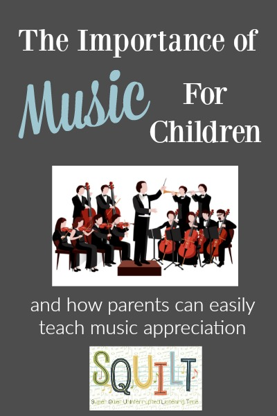 The Importance of Music in Our Children's Lives and How Parents Can Easily Teach Music Appreciation