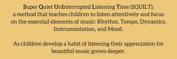 Super Quiet UnInterrupted Listening Time (SQUILT); a method that teaches children to listen attentively and focus on the essential elements of music- Rhythm, Tempo, Dynamics, Instrumentation, and Mood.As children dev.png