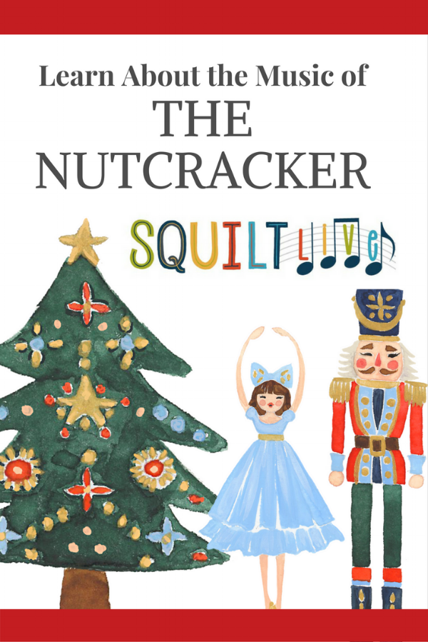Learn About the Nutcracker with SQUILT Live!