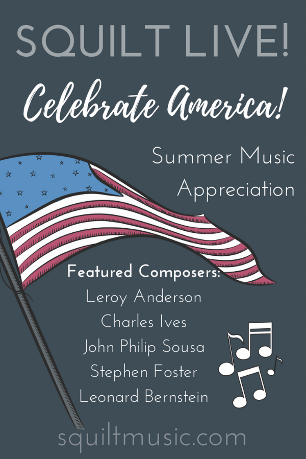 Summer 2018 with SQUILT LIVE! - Celebrate American Music Appreciation