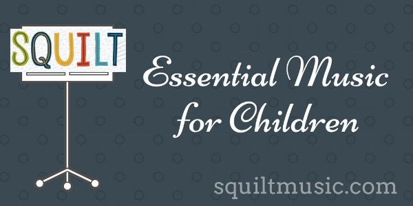 SQUILT Essential Music for Children