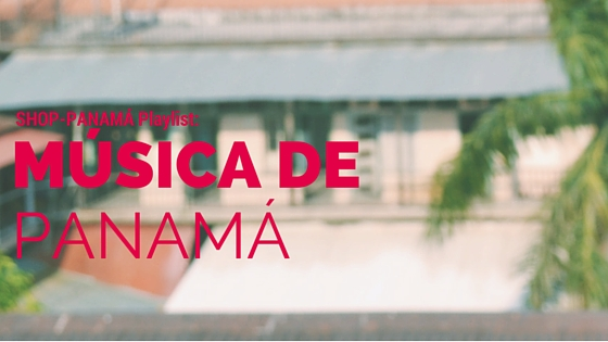 SHOP-PANAMÁ Playlist: Musica de Panama