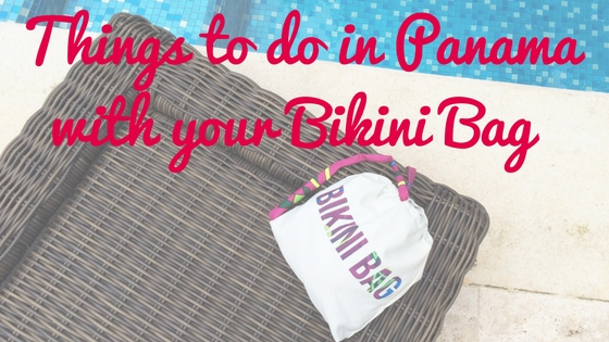 SHOP-PANAMÁ Things to do in Panama with your Bikini Bag