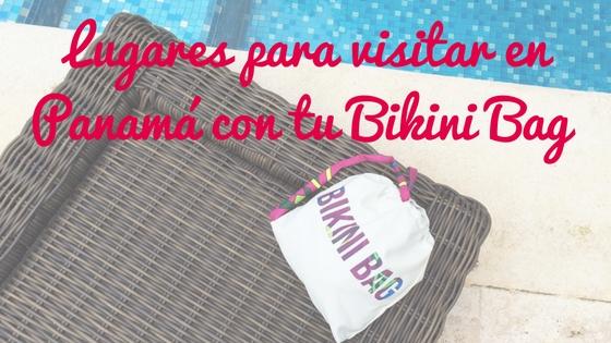 SHOP-PANAMÁ Lugares para visitar en Panama con tu Bikini Bag