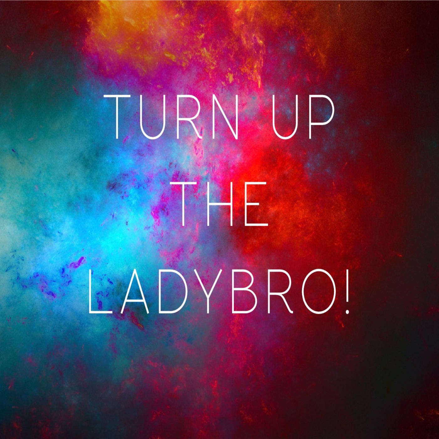 Listen - Turn Up the LadyBro!