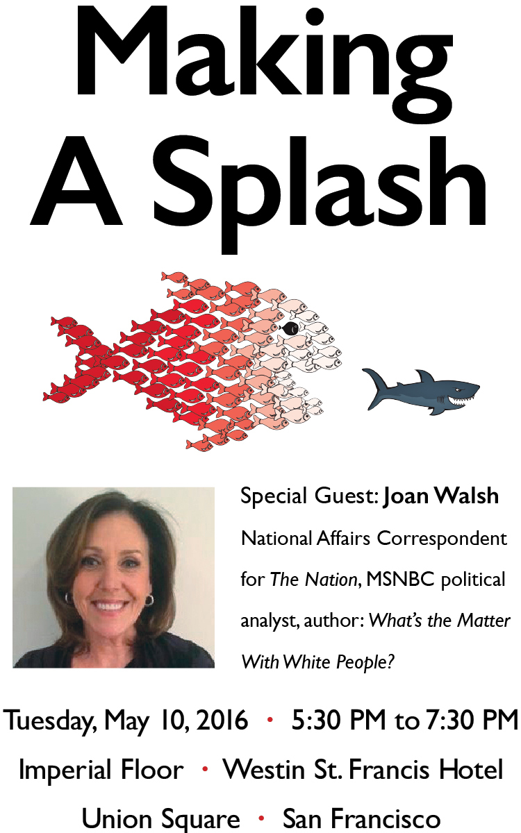 Special Guest Joan Walsh; National Affairs Correspondent for The Nation, MSNBC political analyst, author of What's The Matter With White People? Tuesday May 10, 5:30pm - 7:30pm, Westin St. Francis, Union Square, San Francisco.