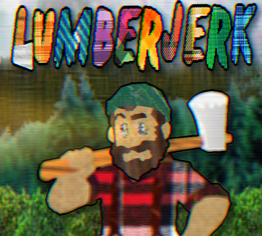 A mean lumberjack, the Lumberjerk