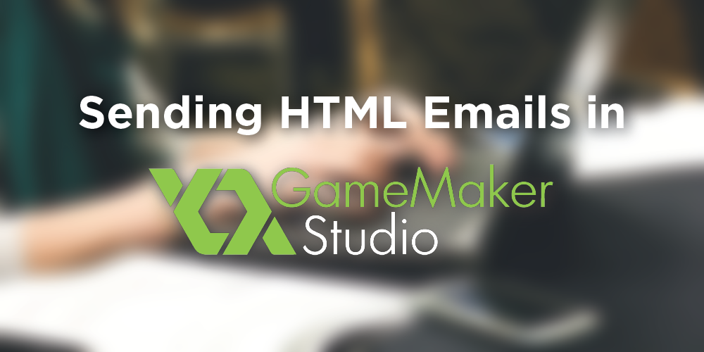 Sending HTML Emails in GameMaker: Studio