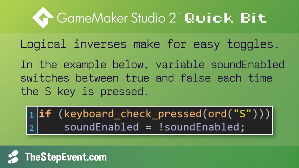 Logical inverses make for easy toggles in GameMaker.