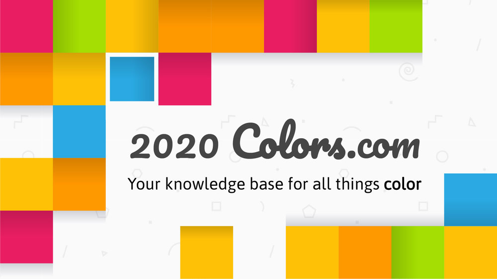 2020 Colors: Your knowledge base for all things color.