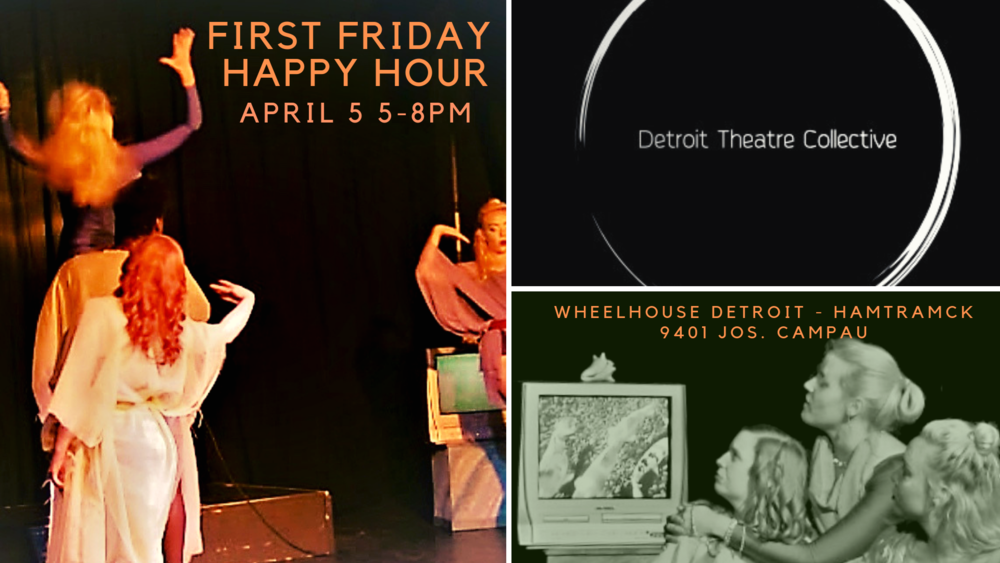 Join us for our monthly Happy Hour! April's will support the  Detroit Theatre Collective . More info  HERE .  Next Up:    May 3, Gwiazda Polish Dancers