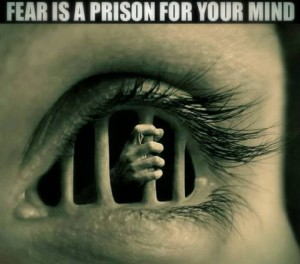 Fear is a prison for your mind
