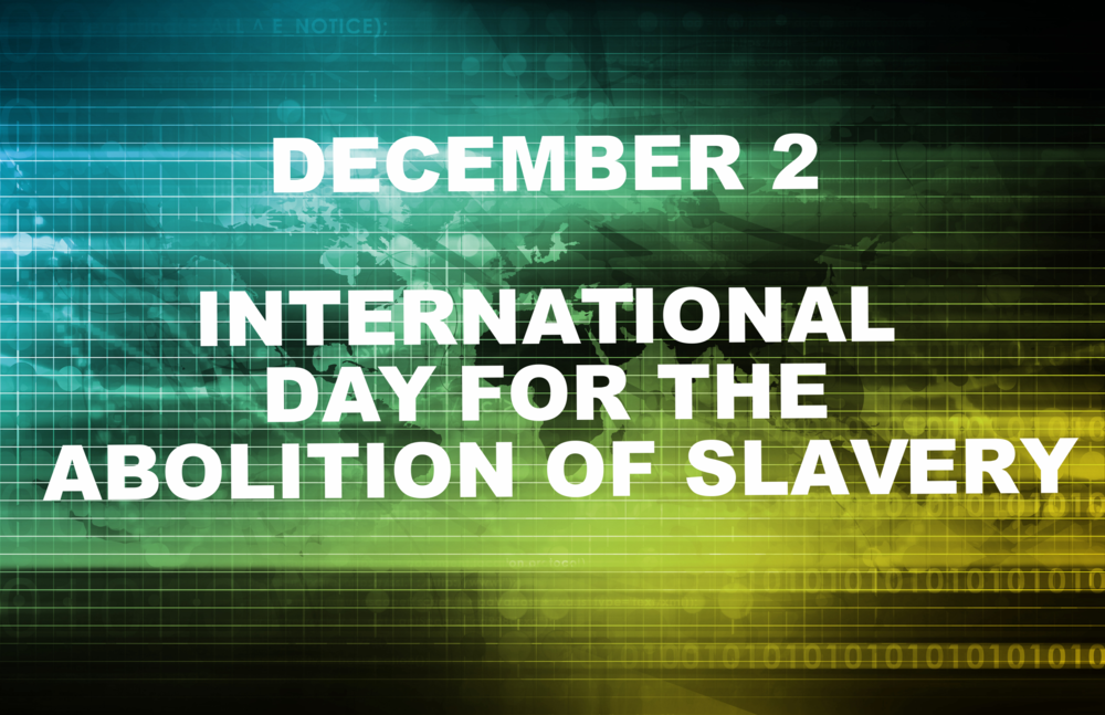 DECEMBER 2 INTERNATIONAL DAY FOR THE ABOLITION OF SLAVERY