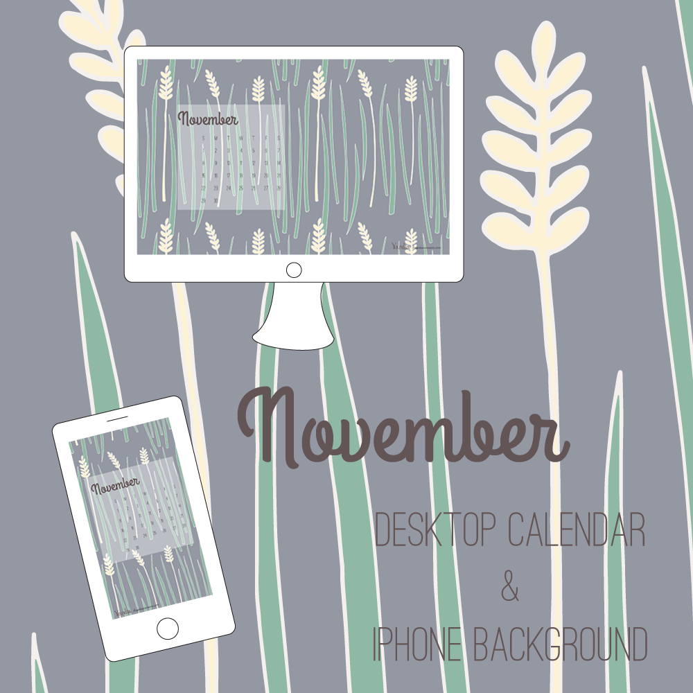 Here are your November desktop and smart phone calendar backgrounds by Brigida Swanson. Visit the Yardia blog to download both files.