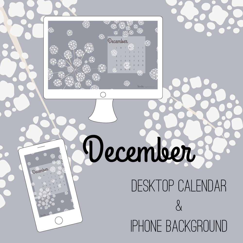 Here are your December desktop and smart phone calendar backgrounds by Brigida Swanson. Visit the Yardia blog to download both files.