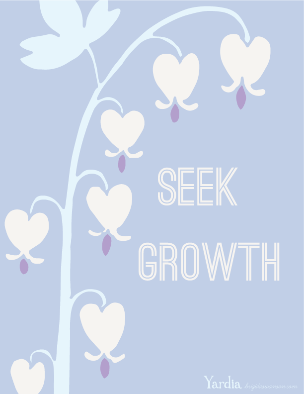 Seek growth. Gain some motivation for your New Year's resolutions with this inspirational art print by Brigida Swanson. Download the free printable illustration at the Yardia blog. brigidaswanson.com