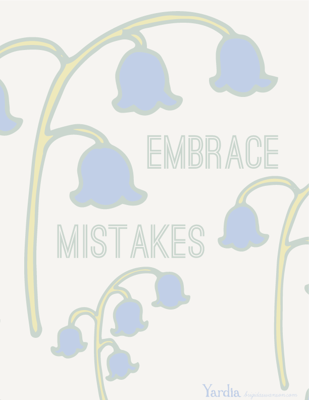 Embrace mistakes. Download the free printable illustration by Brigida Swanson at the Yardia blog. brigidaswanson.com