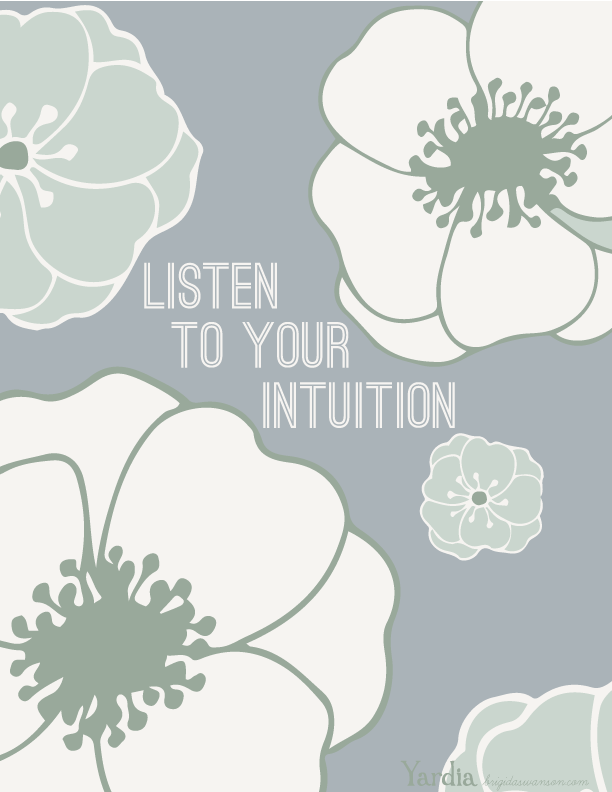 Listen to your intuition and go with your gut. It won't lead you astray. Download this free printable illustration by Brigida Swanson at the Yardia blog. brigidaswanson.com