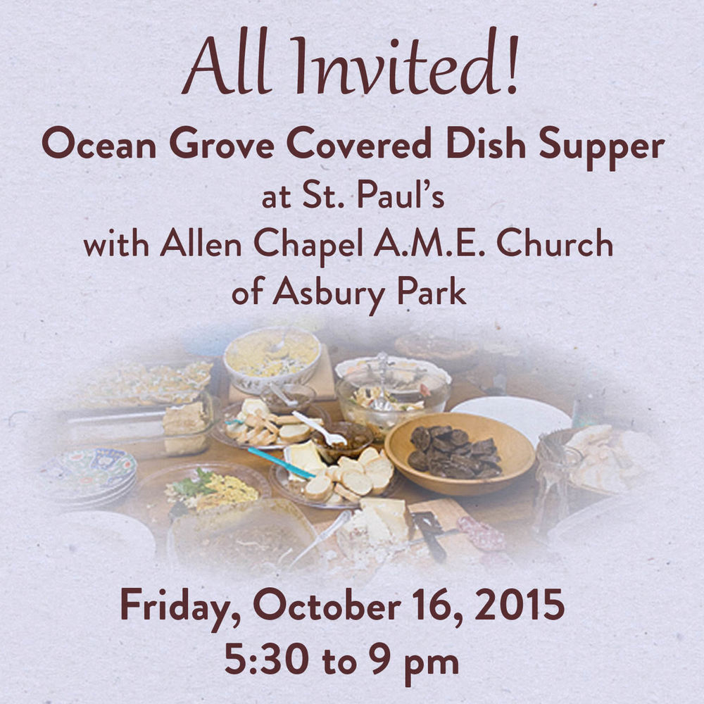 All Invited! Ocean Grove Covered Dish Supper with Allen Chapel A.M.E. Church of Asbury Park  Friday, October 16, 2015 5:30 to 9 pm