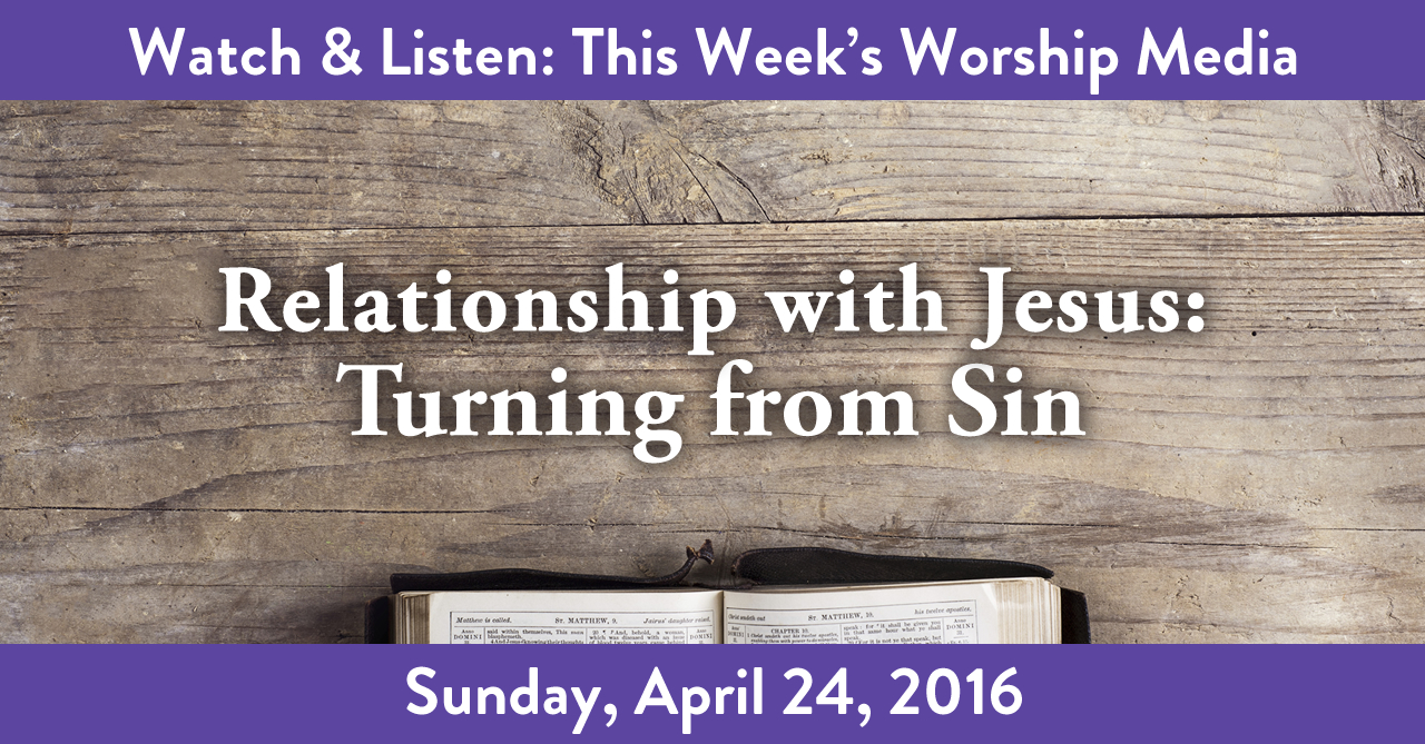 Sermon & Songs: Relationship with Jesus: Turning from Sin