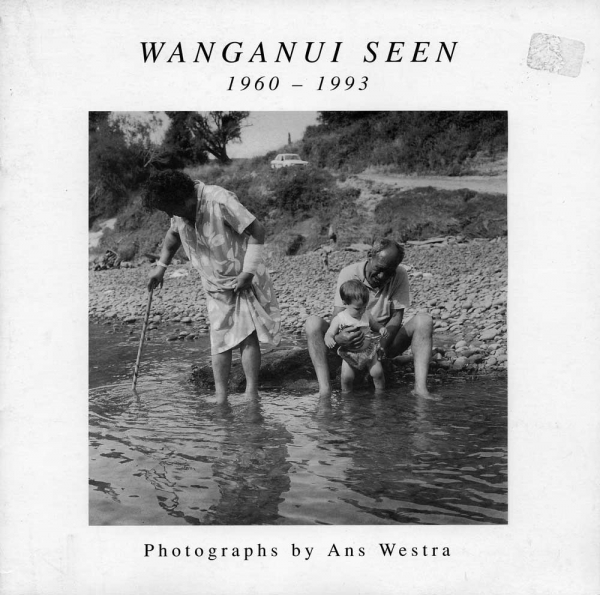 Wanganui Seen 1960 - 1993  Photographs by Ans Westra Published by Sarjeant Gallery Te Whare O Rehua Whanganui November 12, 1995 to February 11, 1996   [Order]   ______
