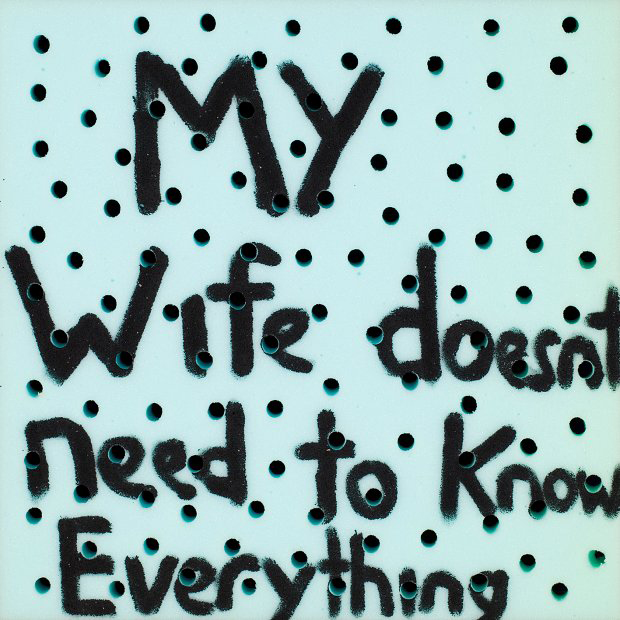 Richard Lewer  My wife doesn't need to know everything , 2013 Acrylic on foam 500 x 500 mm  _______