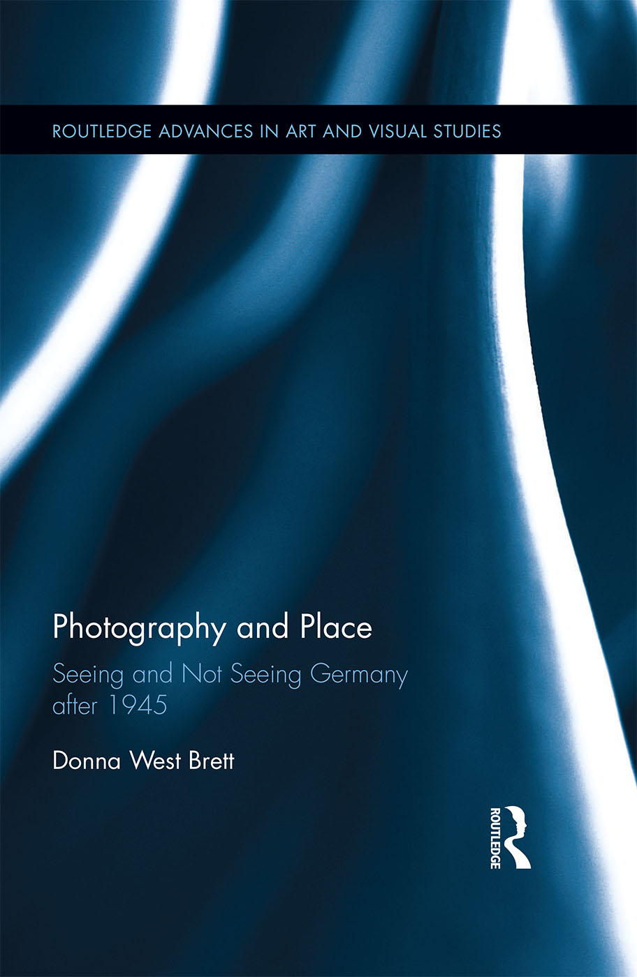 donna west brett   Photography and Place: Seeing and Not Seeing Germany After 1945  (Routledge 2016).