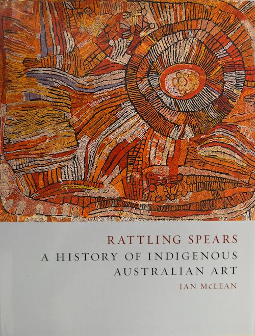 Ian McLean   Rattling Spears: A History of Indigenous Australian Art  (Reaktion Books, 2016).