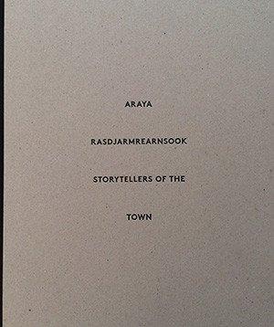 JOHN CLARK, CLARE VEAL & JUDHA SU   Araya Rasdjarmrearnsook: Storytellers of the Town  (4A Centre for Contemporary Art, 2014.