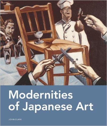 JOHN CLARK   Modernities of Japanese Ar t (Brill 2013)