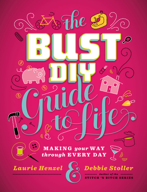 Introducing The Bust Diy Guide To Life Abrams Craft
