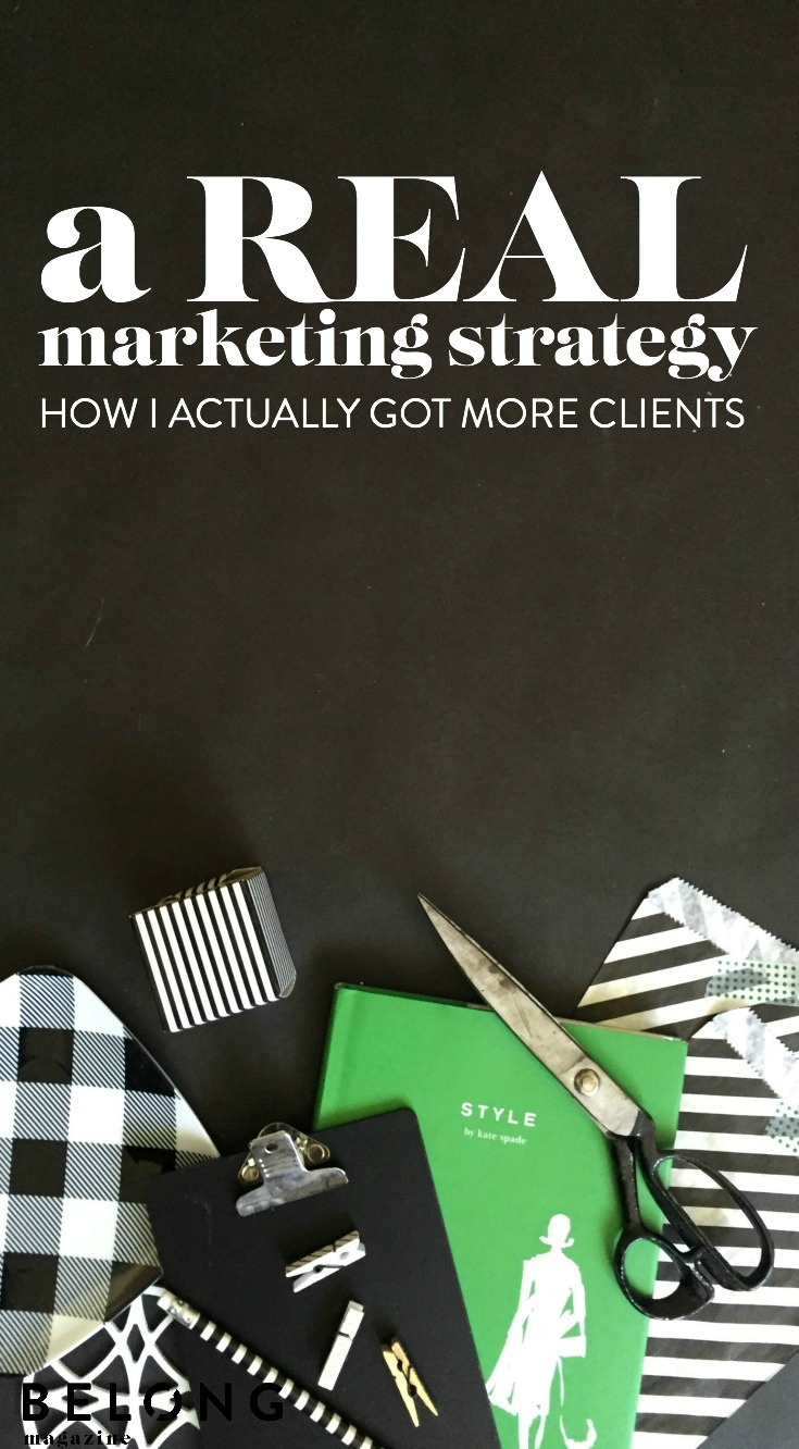 a real marketing strategy how i actually got more clients belong magazine blog