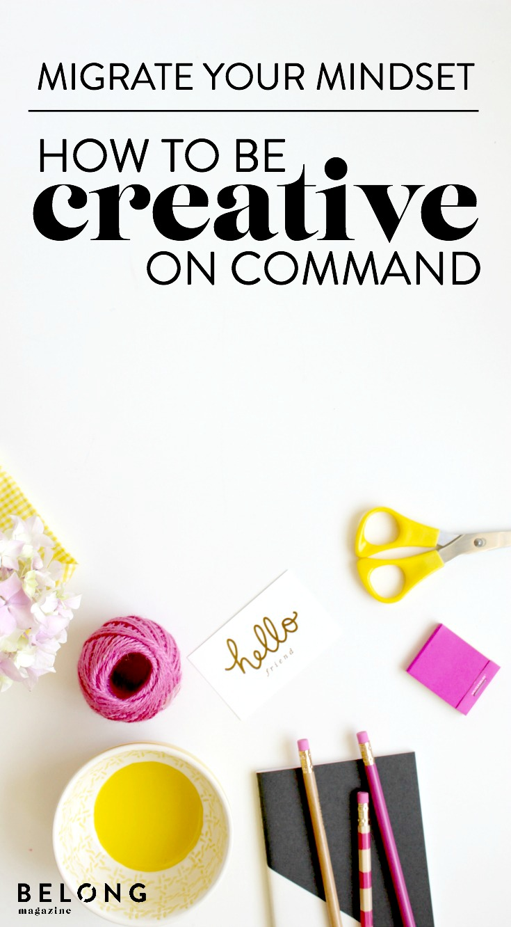 migrate your mindset how to be creative on demand belong magazine blog