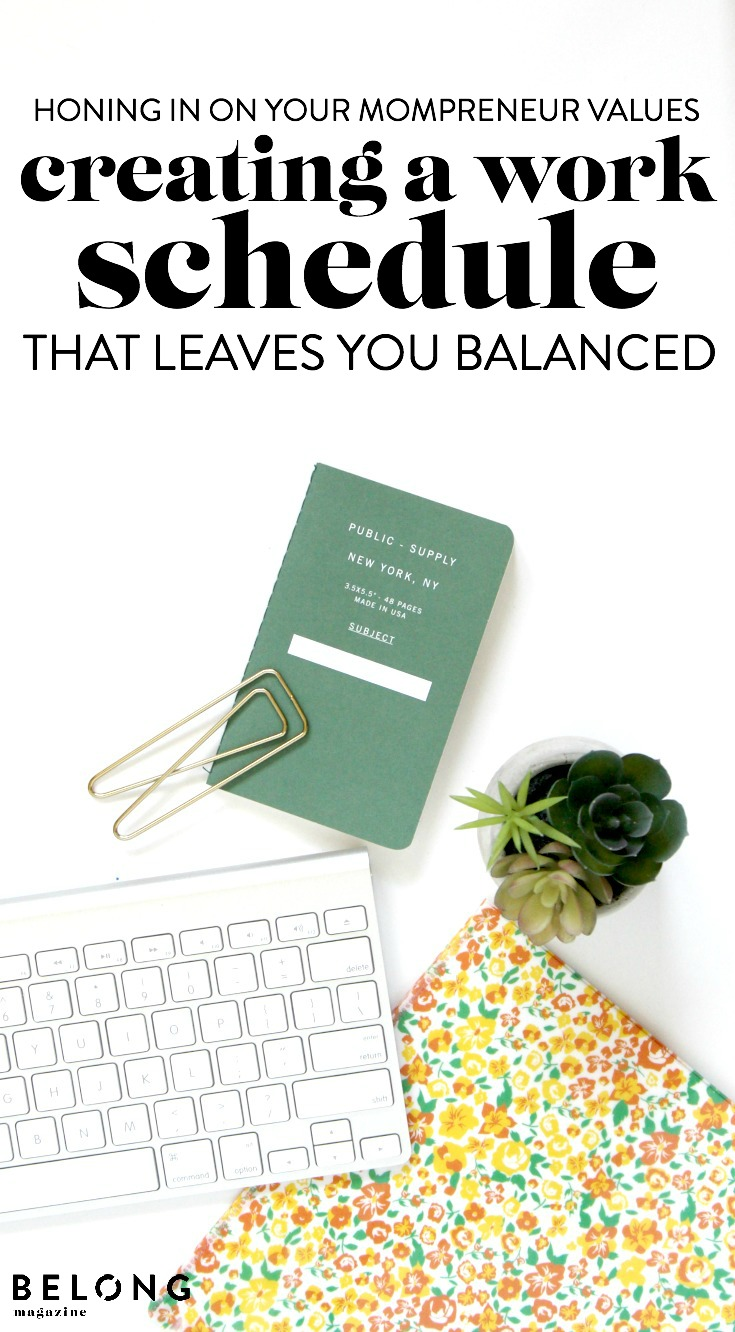 honing in on your mompreneur values // creating a work schedule that leaves you balanced by Marissa Lawton of The Riss Lawton Co. // Belong Magazine Blog