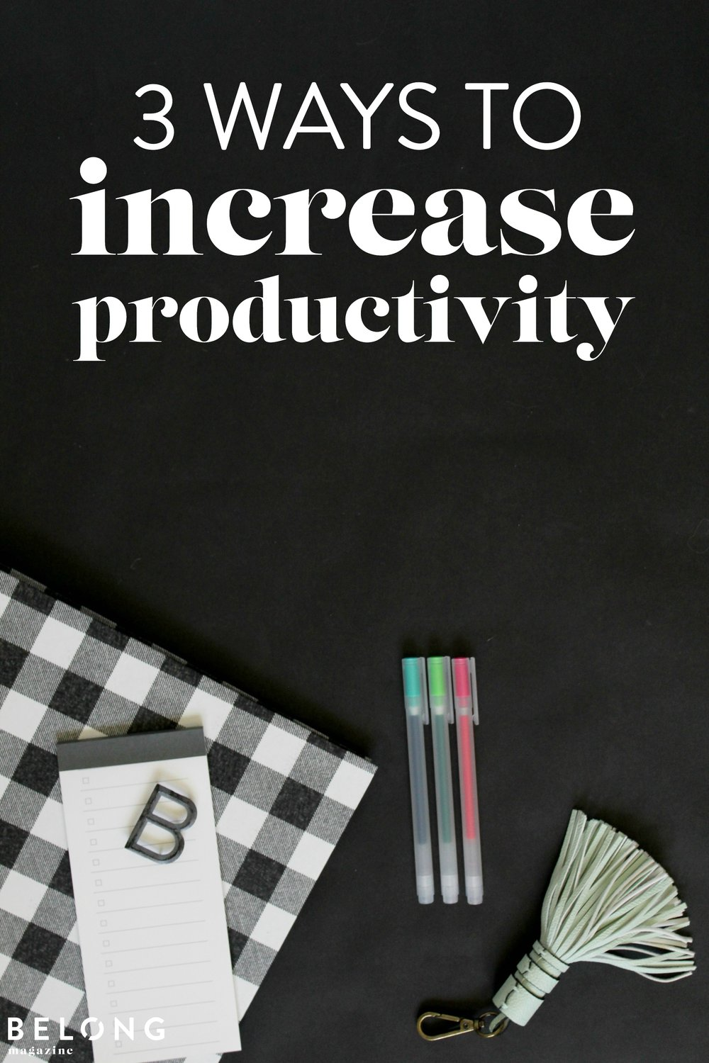three ways to increase productivity / belong magazine blog