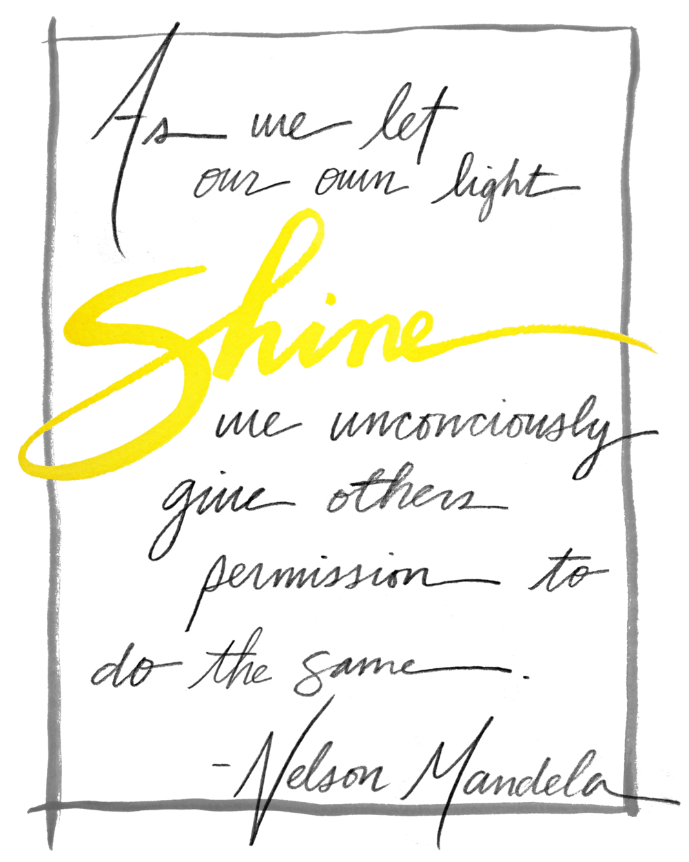 as we let our own light shine, we unconsciously give others permission to do the same. Nelson Mandela - hand lettered quote by paige poppe - issue 05 belong magazine - free download and print