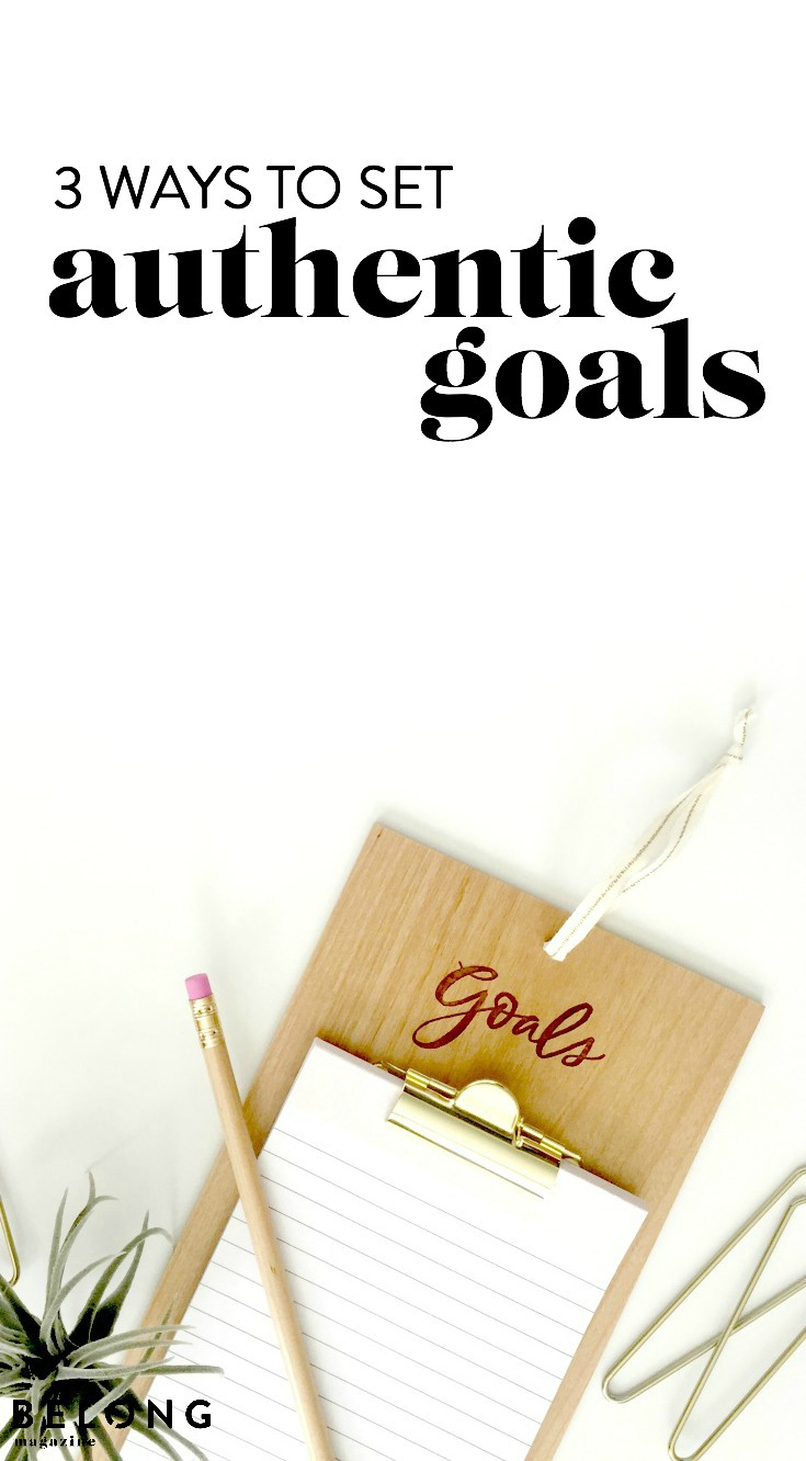 3 ways to set authentic goals - belong magazine blog