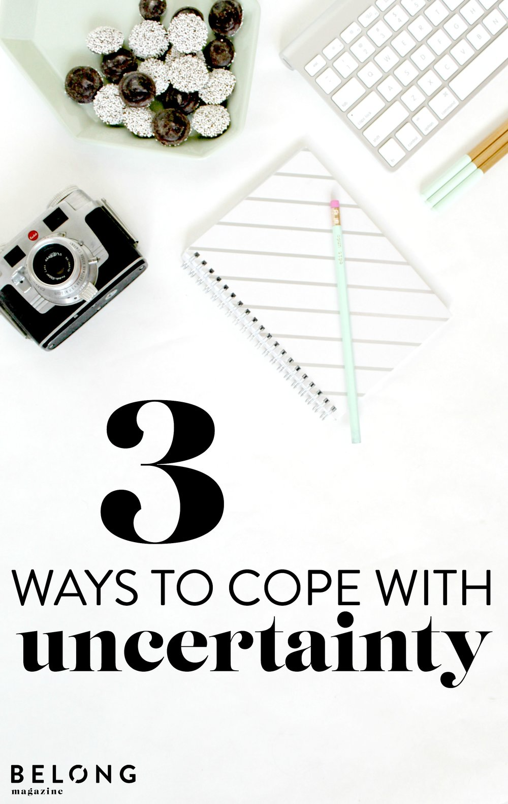3 ways to cope with uncertainty - belong magazine blog